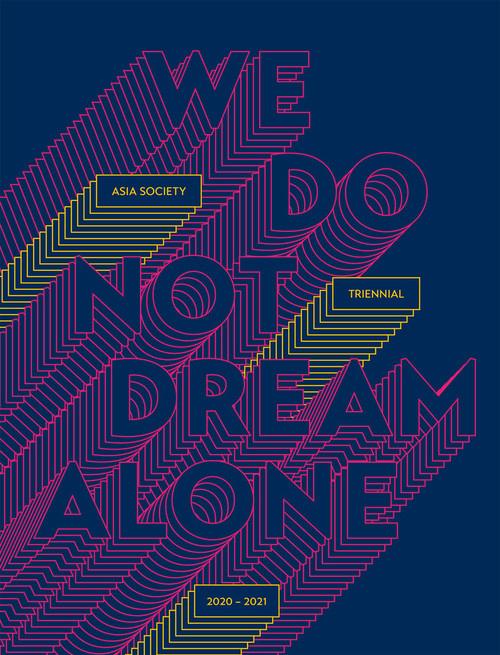 We Do Not Dream Alone: Asia Society Triennial 2020–2021