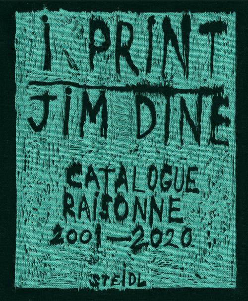 Jim Dine: I print. Catalogue Raisonné of Prints, 2001-2020