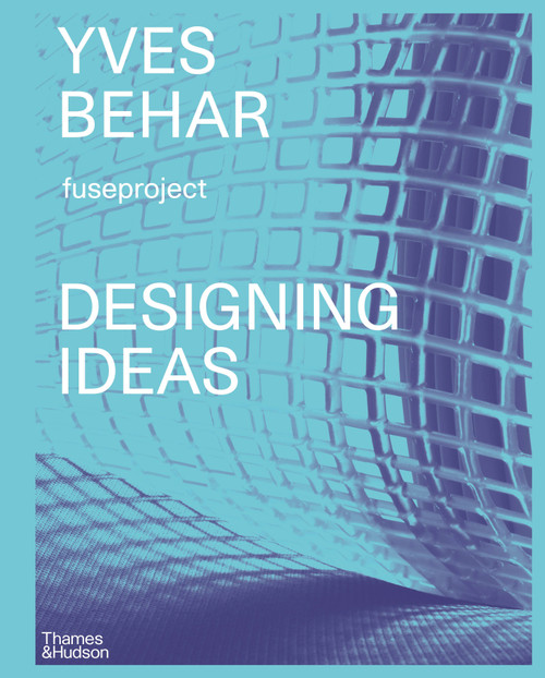 Yves Béhar fuseproject: Designing Ideas