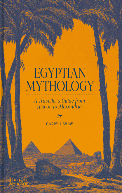 Egyptian Mythology: A Traveller's Guide from Aswan to Alexandria