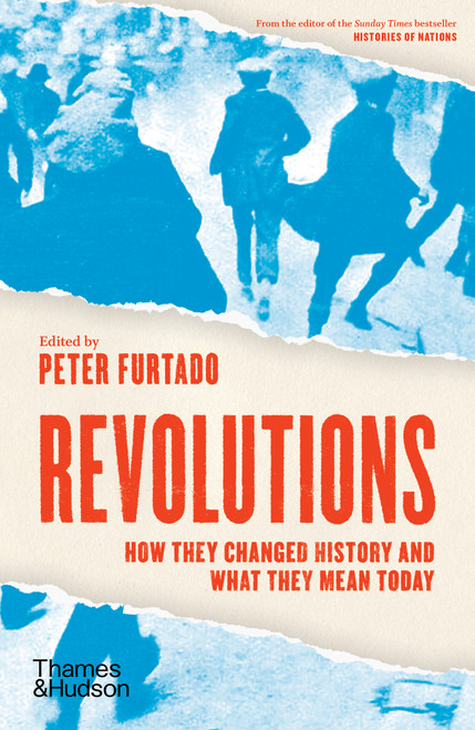 Revolutions: How they changed history and what they mean today (Paperback edn.)