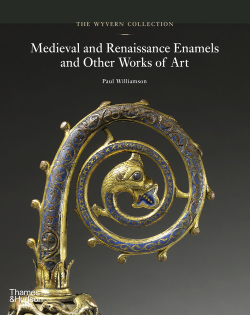 The Wyvern Collection: Medieval and Renaissance Enamels and Other Works of Art