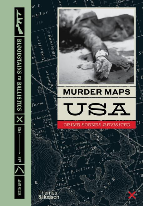 Murder Maps USA: Crime Scenes Revisited, Bloodstains to Ballistics