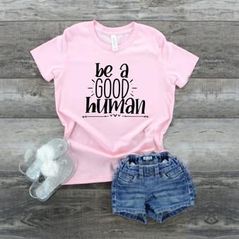 Be a Good Human Toddler Shirt