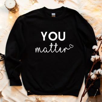 You Matter Unisex Sweatshirt