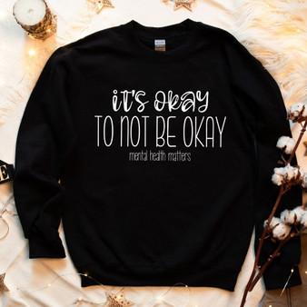 It's Okay to not be Okay Mental Health MattersUnisex Sweatshirt