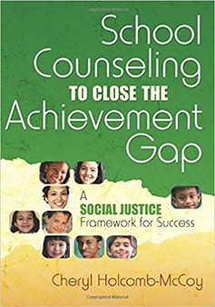 School Counseling to Close the Achievement Gap: A Social Justice Framework for Success 1st Edition