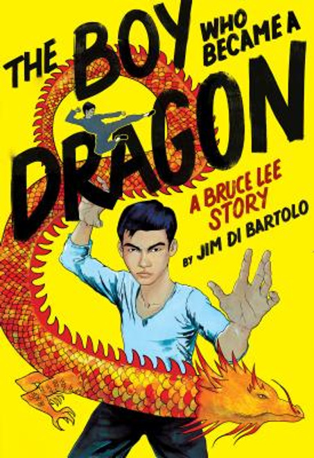 Boy Who Became a Dragon: A Bruce Lee Story