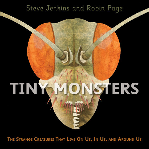 Tiny Monsters : The Strange Creatures That Live On Us, In Us, and Around Us