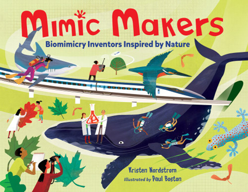 Mimic Makers : Biomimicry Inventors Inspired by Nature