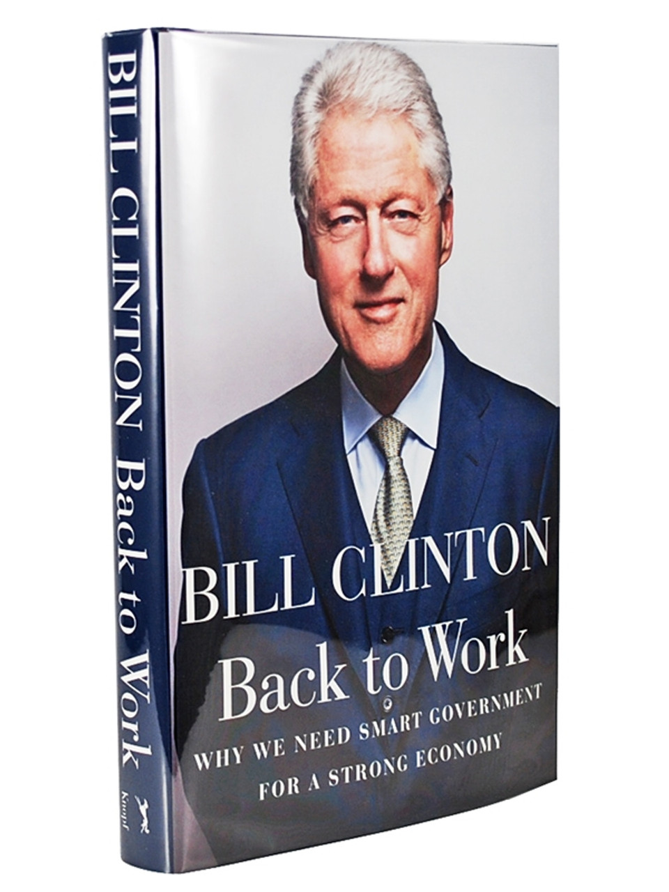 """Bill Clinton """"Back To Work"""" Signed First Edition, dj/HC (Very Fine)"""