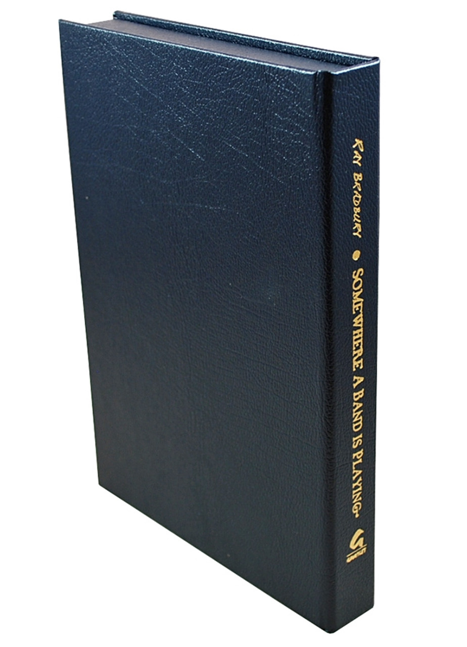 """Ray Bradbury """"Somewhere A Band is Playing"""" Deluxe Signed Lettered Edition, """"J"""" of 52 in tray-case [Very Fine]"""