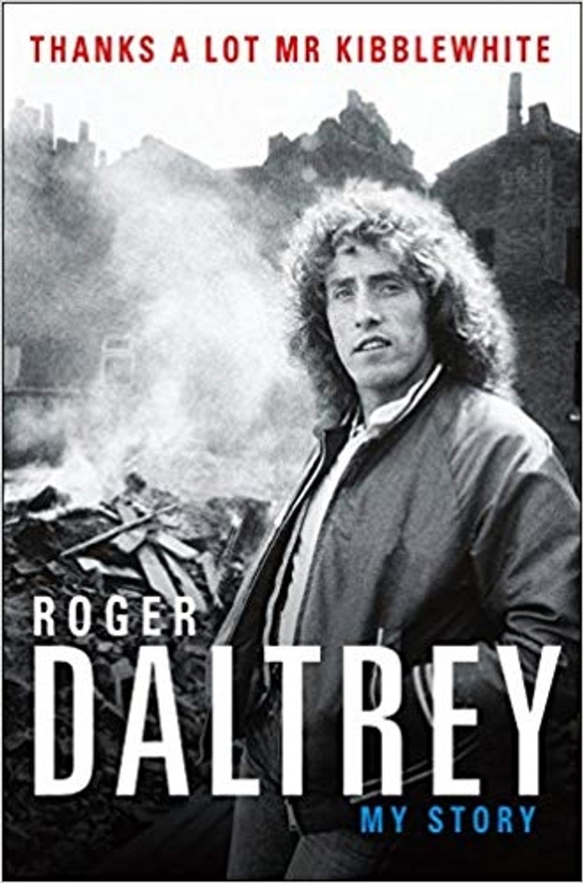 """Roger Daltrey """"Thanks a Lot Mr. Kibblewhite"""" Signed First Edition, First Printing [Very Fine]"""