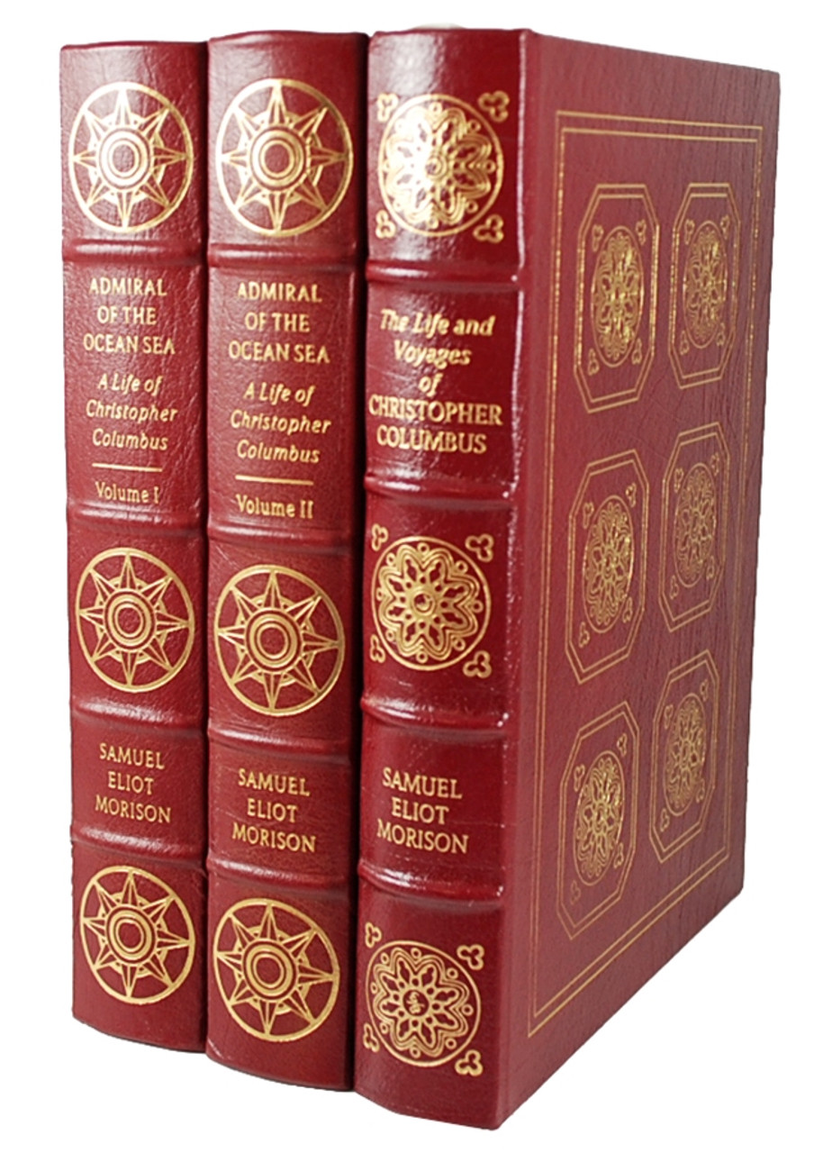 "Easton Press, Samuel Eliot Morison ""Admiral Of The Ocean Sea: A Life of Christopher Columbus"" and ""The Life And Voyages of Christopher Columbus"" 3 Vol. Set [Very Fine]"