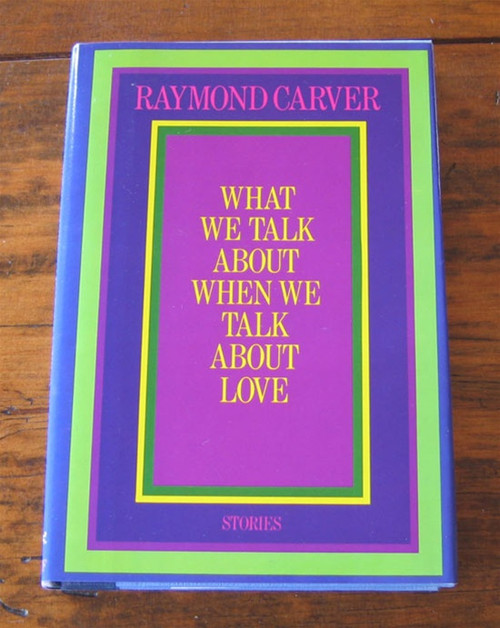 """Raymond Carver """"What We Talk About When We Talk About Love"""" First Edition"""