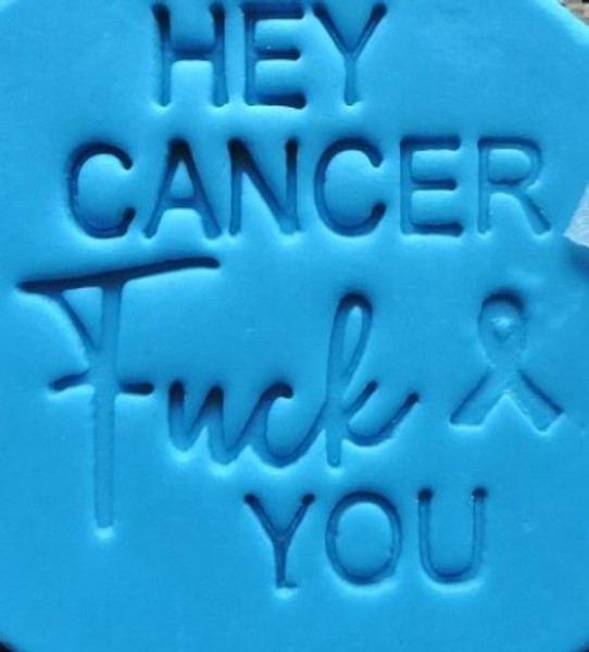 Cookie Embosser - HEY CANCER FUCK YOU