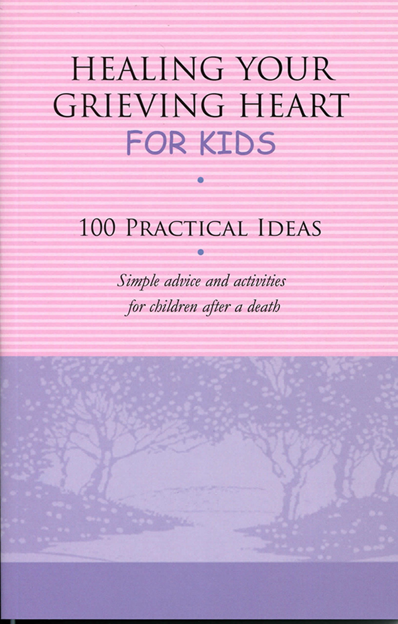 Healing Your Grieving Heart for Kids: 100 Practical Ideas
