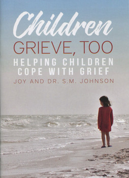 Children Grieve, Too: Helping Children Cope With Grief