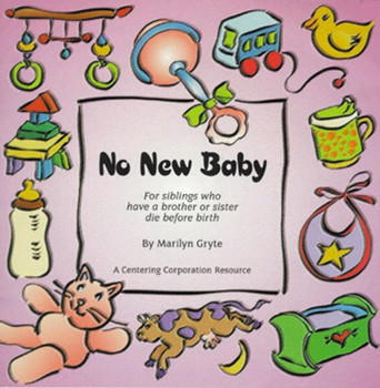 No New Baby: For siblings who have a brother or sister die before birth
