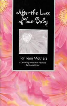 After the Loss of Your Baby: For Teen Mothers