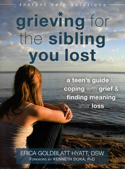 Grieving for the Sibling You Lost: A Teen's Guide to Coping with Grief & Finding Meaning After Loss
