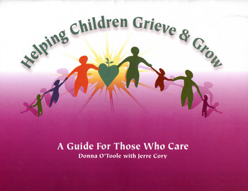 Helping Children Grieve and Grow: A Guide for Those Who Care