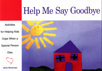 Help Me Say Goodbye: Activities for Helping Kids Cope When A Special Person Dies
