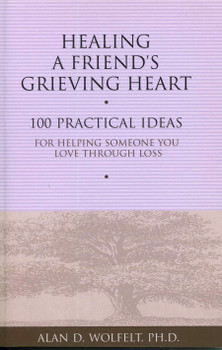 Healing a Friend's Grieving Heart: 100 Practical Ideas