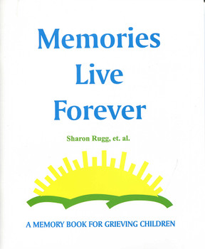 Memories Live Forever: A Memory Book for Grieving Children
