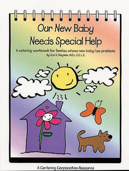 Our New Baby Needs Special Help: A Coloring Book for Families Whose New Baby has Problems