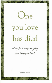 One You Love Has Died:  Ideas for How Your Grief Can Help You Heal