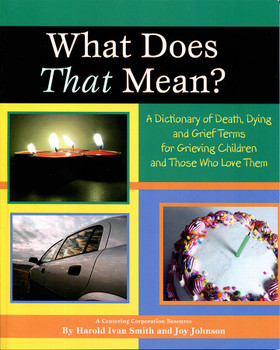 What Does That Mean?: A Dictionary of Death, Dying and Grief Terms for Grieving Children and Those Who Love Them