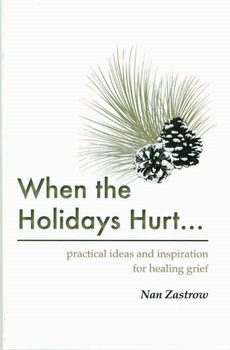 When the Holidays Hurt: Practical Ideas and Inspiration for Healing Grief