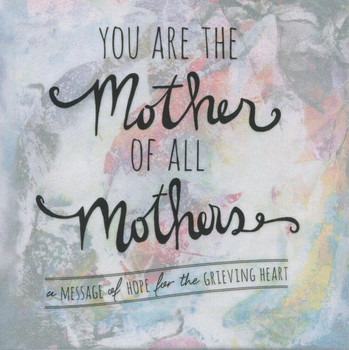 You Are the Mother of All Mothers: A Message of Hope for the Grieving Heart