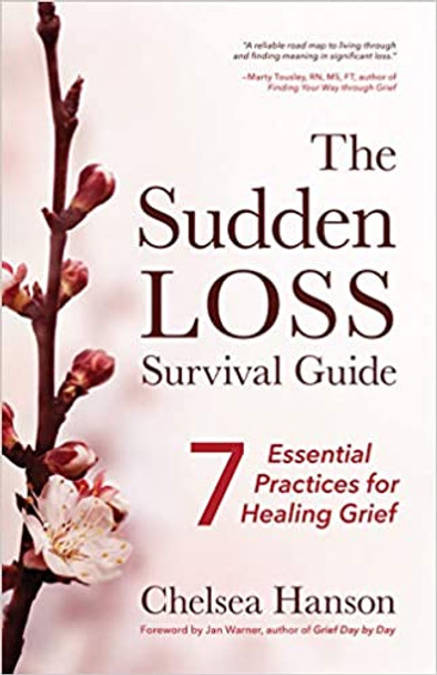 Sudden Loss Survival Guide, The: 7 Essential Practices for Healing Grief