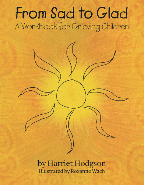 From Sad to Glad: A Workbook for Grieving Children