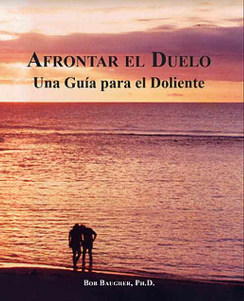 Afrontar El Duelo: Una Guía para el Doliente (Coping With Grief: A Guide for the Bereaved Survivor, in Spanish)