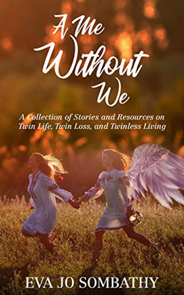 A Me Without We: A Collection of Stories and Resources on Twin Life, Twin Loss, and Twinless Living