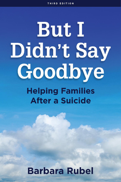 But I Didn't Say Goodbye:  Helping Families After a Suicide
