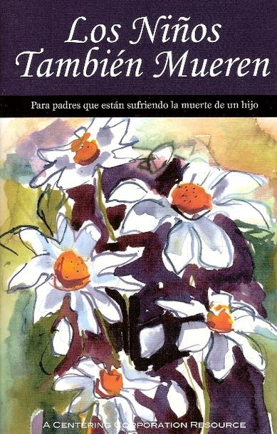 Los Niños También Mueren: Para padres que están sufriendo la muerte de un hijo (Children Die, Too - Spanish)