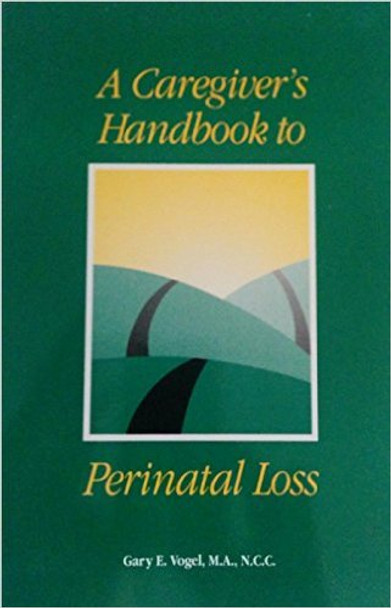 Caregiver's Handbook to Perinatal Loss, A