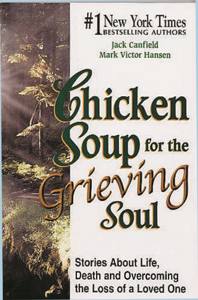 Chicken Soup for the Grieving Soul:  Stories about Life, Death and Overcoming the Loss of a Loved One