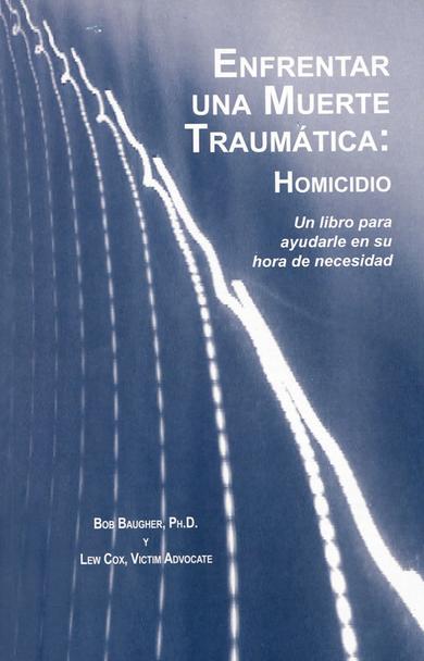 Enfrentar Una Muerte Traumática: Homicidio: Un libro para ayudarle en su hora de necesidad(Coping with Traumatic Death: Homicide - Spanish)