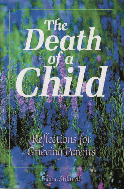 Death of a Child, The:  Reflections for Grieving Parents
