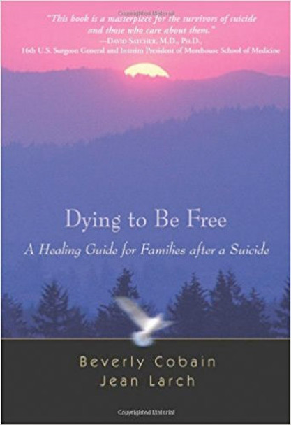 Dying to be Free:  A Healing Guide for Families after a Suicide