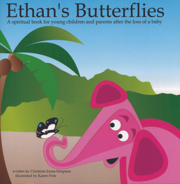 Ethan's Butterflies: A Spiritual Book for Young Children and Parents After the Loss of a Baby