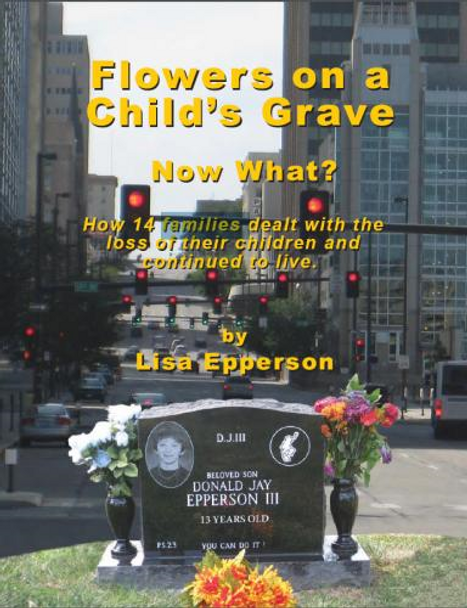 Flowers on a Child's Grave,  Now What? : How 14 Families Dealt with the Loss of Their Children and Continued to Live