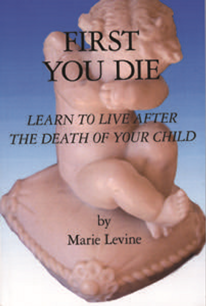 First You Die: Learn to Live After the Death of Your Child