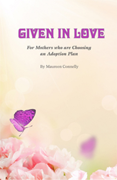 Given in Love: For Mothers who are choosing an adoption plan
