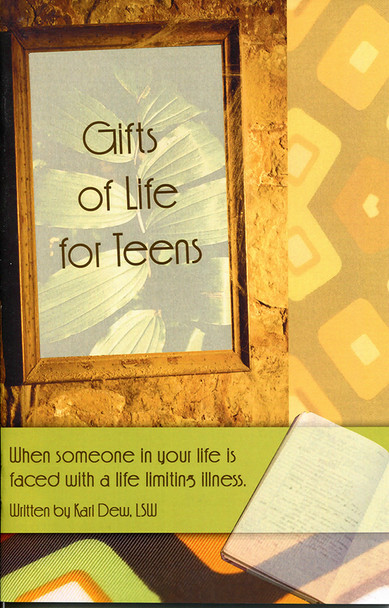 Gifts of Life for Teens: When someone in your life is faced with a life limiting illness